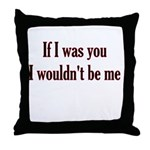If I Was You I Wouldn't Be Me Throw Pillow