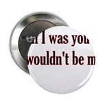 "If I Was You I Wouldn't Be Me 2.25"" Button (1"