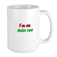 I'm On Debt Row Mug