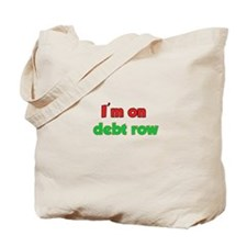 I'm On Debt Row Tote Bag