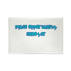 Equal Opportunity annoyer Rectangle Magnet