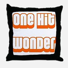 ONE HIT WONDER Throw Pillow