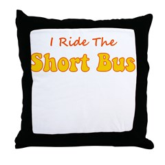 I RIDE THE SHORT BUS Throw Pillow