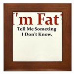 I'M FAT? TELL ME SOMETHING I Framed Tile