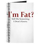 I'M FAT? TELL ME SOMETHING I Journal