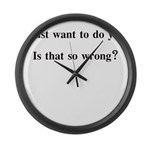 I JUST WANT TO DO YOU IS THAT Large Wall Clock