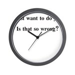 I JUST WANT TO DO YOU IS THAT Wall Clock