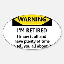 WARNING I'M RETIRED I KNOW IT Decal