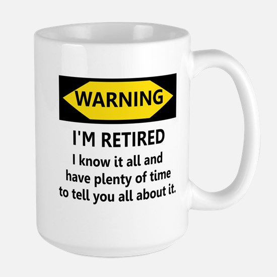 WARNING I'M RETIRED I KNOW IT Large Mug