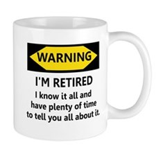 WARNING I'M RETIRED I KNOW IT Small Mugs