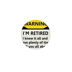 WARNING I'M RETIRED I KNOW IT Mini Button (100 pac
