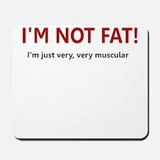 I'M NOT FAT JUST VERY VERY MU Mousepad
