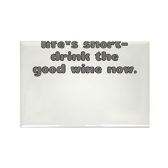 LIFE'S SHORT DRINK THE GOOD W Rectangle Magnet (10
