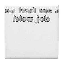 YOU HAD ME AT BLOW JOB Tile Coaster