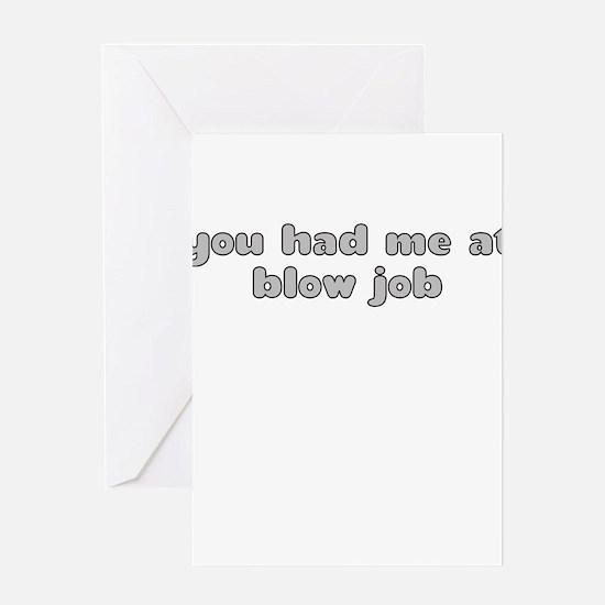 YOU HAD ME AT BLOW JOB Greeting Card