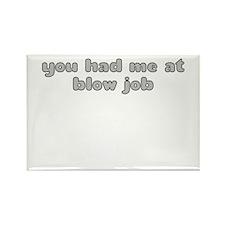 YOU HAD ME AT BLOW JOB Rectangle Magnet