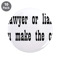 "Lawyer Or Lier You Make The C 3.5"" Button (10"