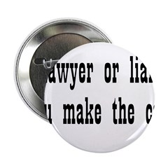"Lawyer Or Lier You Make The C 2.25"" Button"