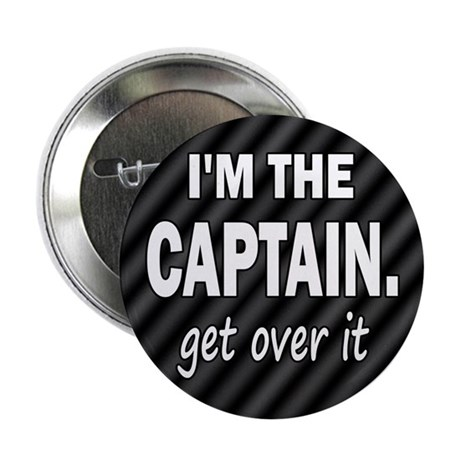 """I'M THE CAPTAIN. GET OVER IT 2.25"""" Button (10 pack"""