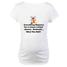 Everything happens for a reas Shirt