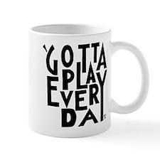 GottaPlayEveryDay Mug