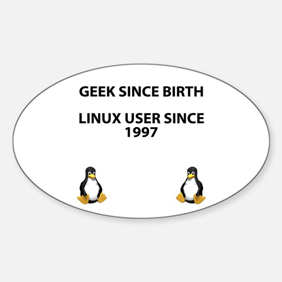 Geek since birth. Linux...1997 Sticker (Oval)