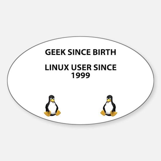 Geek since birth. Linux...1999 Sticker (Oval)