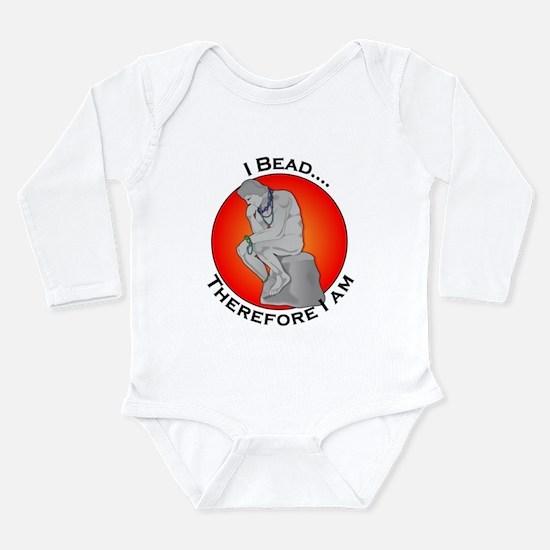I Bead...Therefore I am Long Sleeve Infant Bodysui