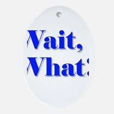 Wait, What? Ornament (Oval)