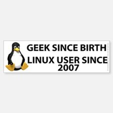 Geek since birth. Linux...2007 Bumper Bumper Sticker