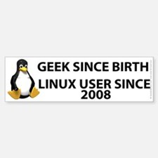 Geek since birth. Linux...2008 Bumper Bumper Sticker