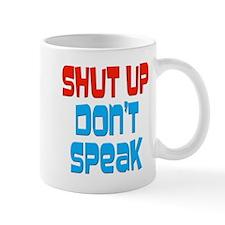 Shut Up Don't Speak Mug
