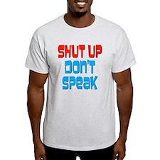 Shut Up Don't Speak T-Shirt