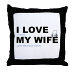 Golfing I love my wife Throw Pillow