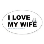 Golfing I love my wife Sticker (Oval 50 pk)