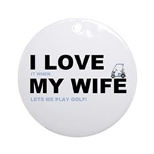 Golfing I love my wife Ornament (Round)