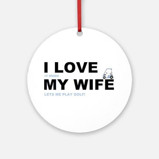 Golfing I love my wife Ornament (Round)