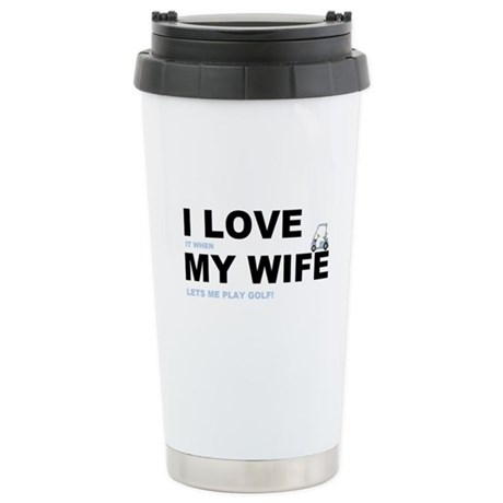 Golfing I love my wife Stainless Steel Travel Mug