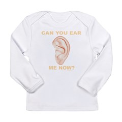 CAN YOU EAR ME NOW? Long Sleeve Infant T-Shirt