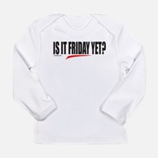 IS IT FRIDAY YET? Long Sleeve Infant T-Shirt