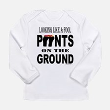 PANTS ON THE GROUND Long Sleeve Infant T-Shirt
