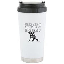 THIS AIN'T MY FIRST RODEO Travel Mug