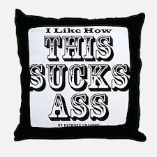 I like how this sucks ass Throw Pillow