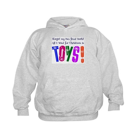 Forget Teeth, I Want Toys! Kids Hoodie