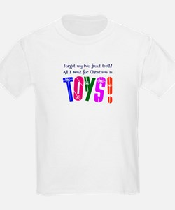 Forget Teeth, I Want Toys! T-Shirt