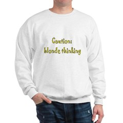 Caution Blonde Thinking Sweatshirt