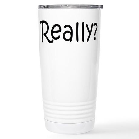 Really? Stainless Steel Travel Mug