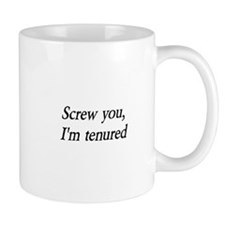 Screw you, I'm tenured Mug