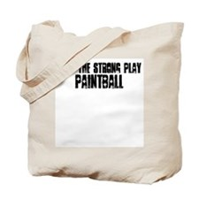 Only the strong play paintbal Tote Bag