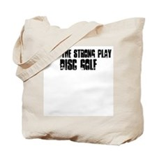 Only the strong play disc gol Tote Bag